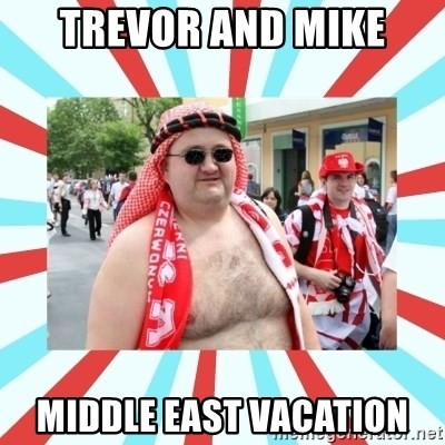 Kibic - trevor and mike middle east vacation