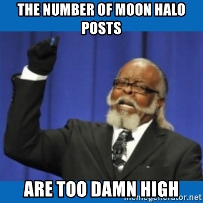 Too damn high - The number of moon halo posts are too damn high