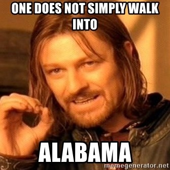 One Does Not Simply - one does not simply walk into alabama