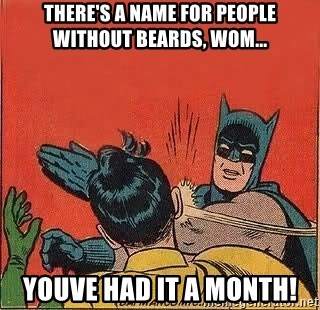 batman slap robin - There's a name for people without beards, wom... youve had it a month!