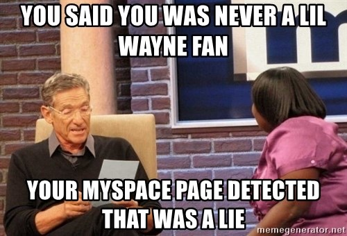 Maury Lie Detector - You said you was never a lil wayne fan Your myspace page detected that was a lie