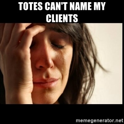First World Problems - Totes can't name my clients