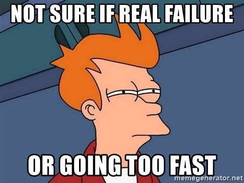 Futurama Fry - not sure if real failure or going too fast