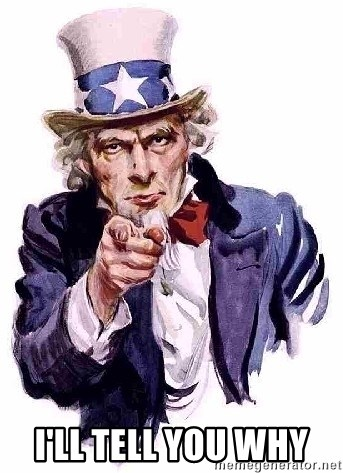 Uncle Sam Says -  I'll tell you why
