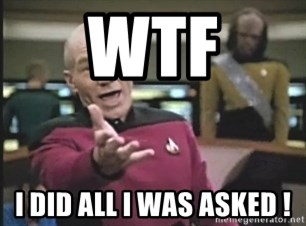 Captain Picard - WTF I DID ALL I WAS ASKED !