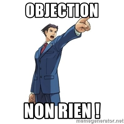 OBJECTION - objection non rien !