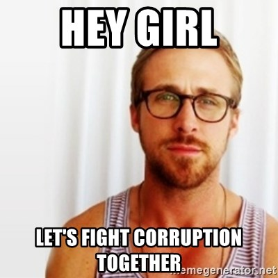 Ryan Gosling Hey  - Hey Girl Let's fight corruption together
