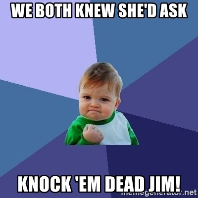 Success Kid - We both knew she'd ask knock 'em dead jim!