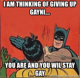 batman slap robin - i am thinking of giving up gayni.... you are and you wil stay gay