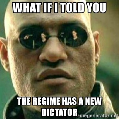 What If I Told You - what if I told you the regime has a new dictator