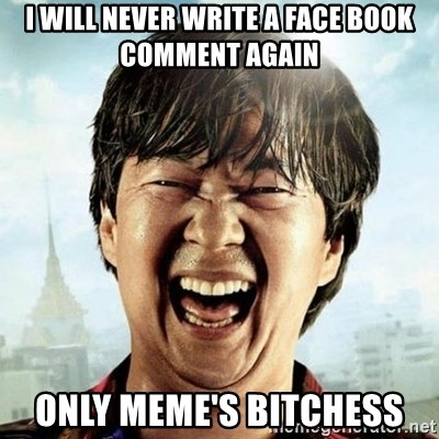 Mr.Chow - i will never write a face book comment again only meme's bitchess