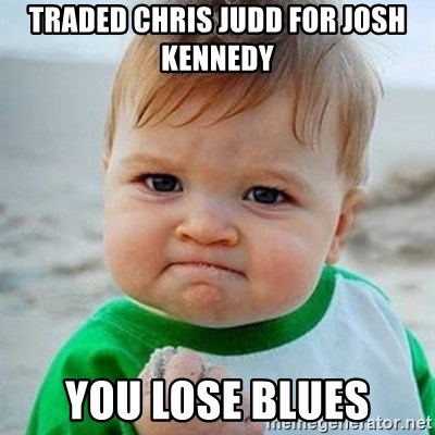 Victory Baby - traded chris judd for josh kennedy you lose blues