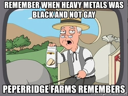 Pepperidge Farm Remembers Meme - Remember when heavy metals was black and not gay Peperridge farms remembers
