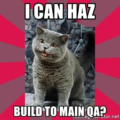 I can haz - i can haz build to main qa?