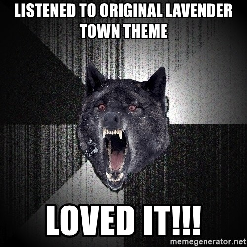 Insanity Wolf - Listened to original lavender town theme Loved it!!!