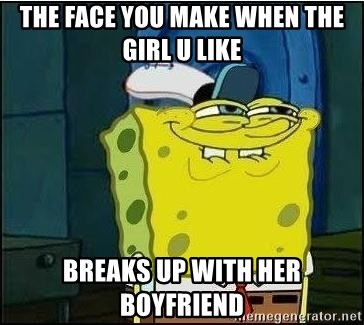 Spongebob Face - the face you make when the girl u like breaks up with her boyfriend