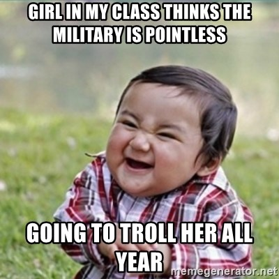 evil plan kid - Girl in my class thinks the military is pointless Going to troll her all year