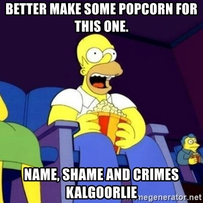 Homer Simpson Popcorn - Better make some popcorn for this one. Name, Shame and Crimes Kalgoorlie