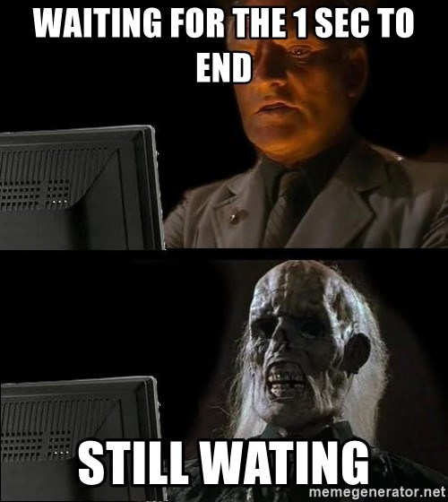 Waiting For - Waiting for the 1 sec to end still wating