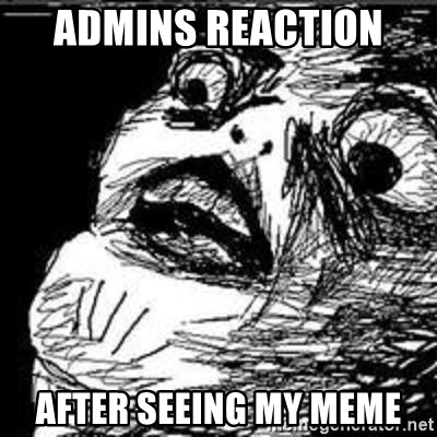 Omg Rage Guy - admins reaction  AFTER seeing my meme