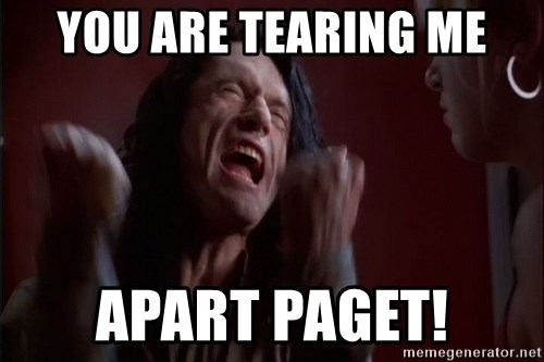 Tommy Wiseau - YOU ARE TEARING ME Apart Paget!