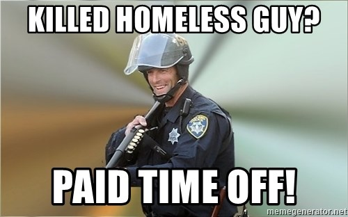 Happyfuncop - Killed homeless guy? Paid Time Off!