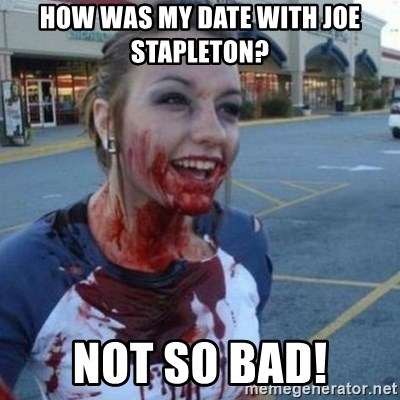 Scary Nympho - how was my date with joe stapleton? not so bad!
