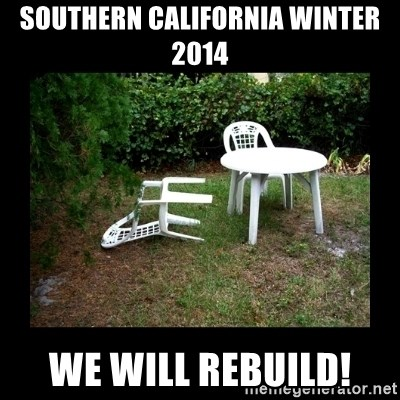 Lawn Chair Blown Over - Southern California Winter 2014 We will rebuild!