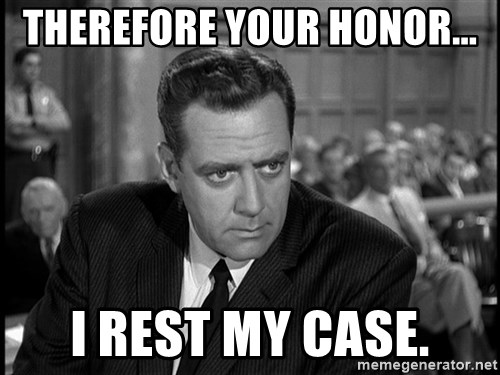 therefore-your-honor-i-rest-my-case.jpg