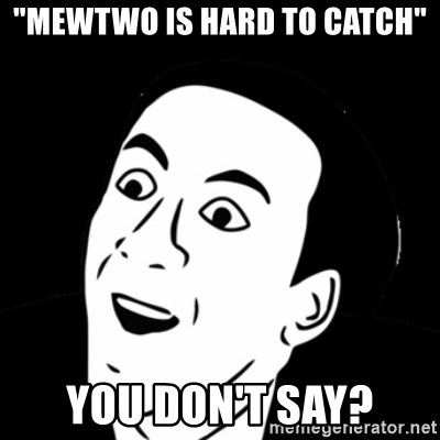 """you don't say meme - """"mewtwo is hard to catch"""" you don't say?"""