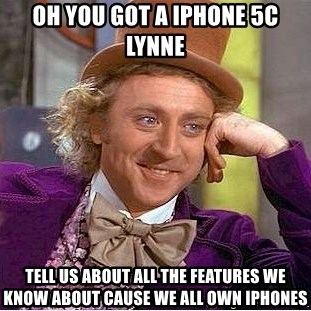 Willy Wonka - OH YOU GOT A IPHONE 5C LYNNE tELL US ABOUT ALL THE FEATURES WE KNOW ABOUT CAUSE WE ALL OWN IPHONES