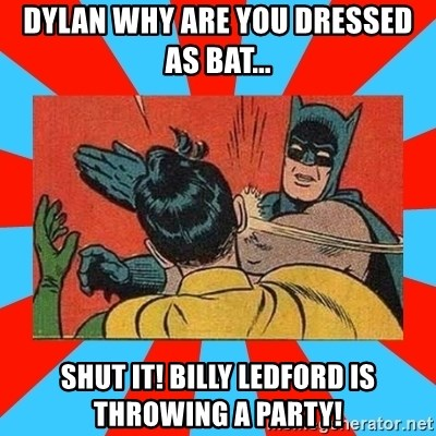 Batman Bitchslap - Dylan why are you dressed as Bat... Shut it! Billy Ledford is throwing a party!