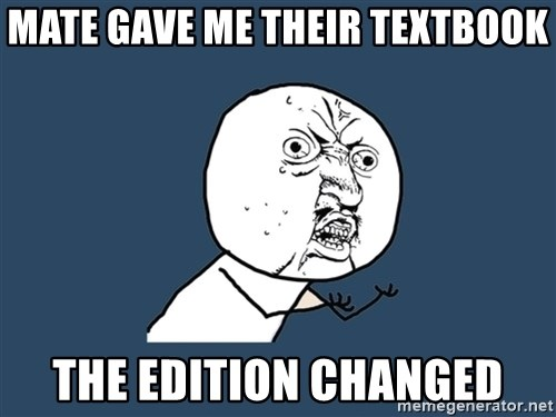 Y U No - mate gave me their textbook the Edition changed