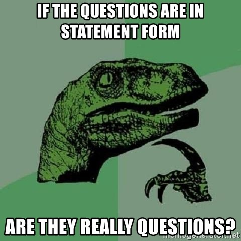 Philosoraptor - if the questions are in statement form are they really questions?