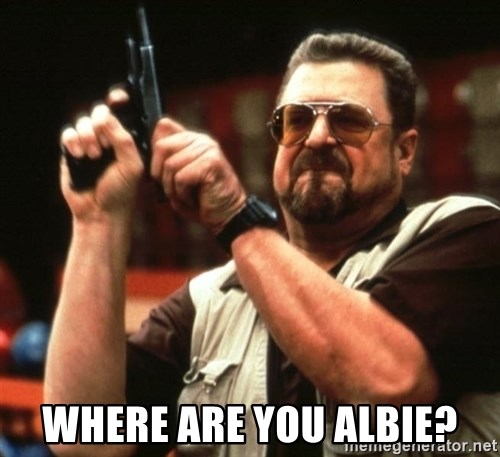 Big Lebowski -  WHERE ARE YOU ALBIE?