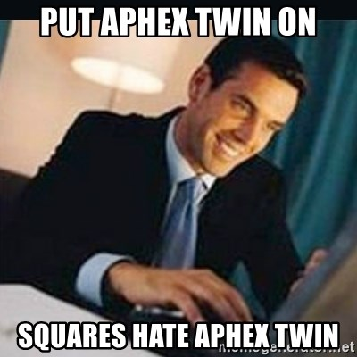 bitches love x - put aphex twin on squares hate aphex twin