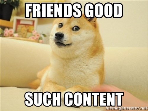 so doge - FRIENDS GOOD SUCH CONTENT