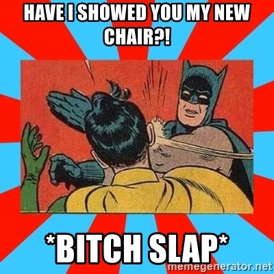 Batman Bitchslap - Have I showed you my new chair?! *Bitch slap*