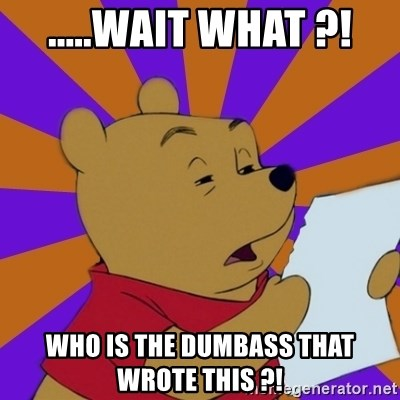 Skeptical Pooh - .....wait what ?! who is the dumbass that wrote this ?!