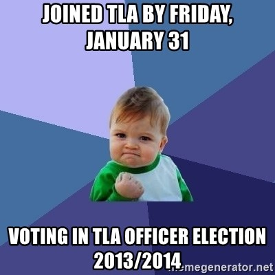 Success Kid - Joined TLA by Friday, January 31 Voting in TLA officer election 2013/2014