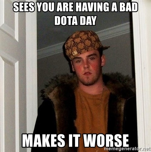 Scumbag Steve - Sees you are having a bad dota day makes it worse