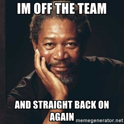 Morgan Freeman - Im off the team And straight back on again