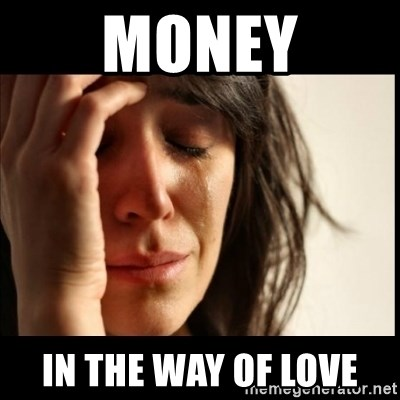 First World Problems - money in the way of love