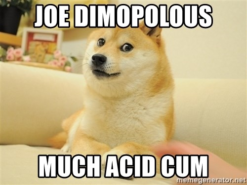 so doge - joe dimopolous  much acid cum