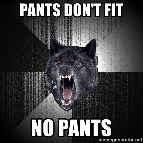 Insanity Wolf - pants don't fit No pants