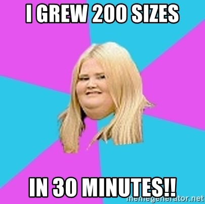 Fat Girl - i grew 200 sizes in 30 minutes!!
