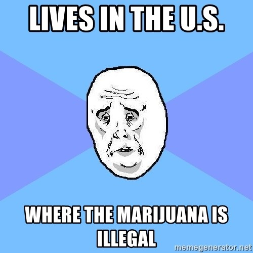Okay Guy - lives in the u.s. where the marijuana is illegal