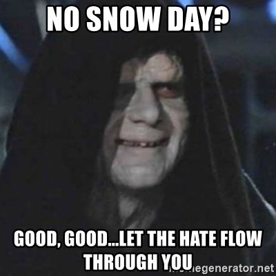 emperor palpatine good good - No Snow Day? Good, Good...Let the hate flow through you