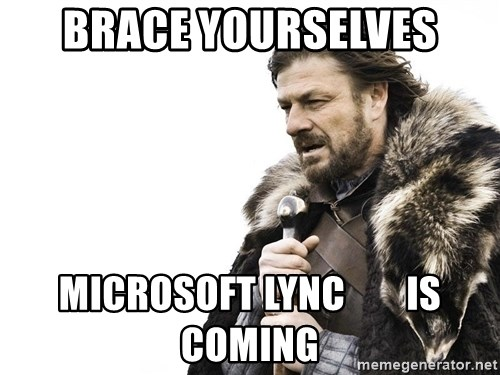 Winter is Coming - brace yourselves MICROSOFT LYNC        IS COMING
