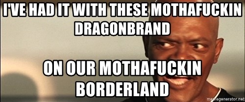 Snakes on a plane Samuel L Jackson - I've had it with these mothafuckin Dragonbrand On our Mothafuckin Borderland